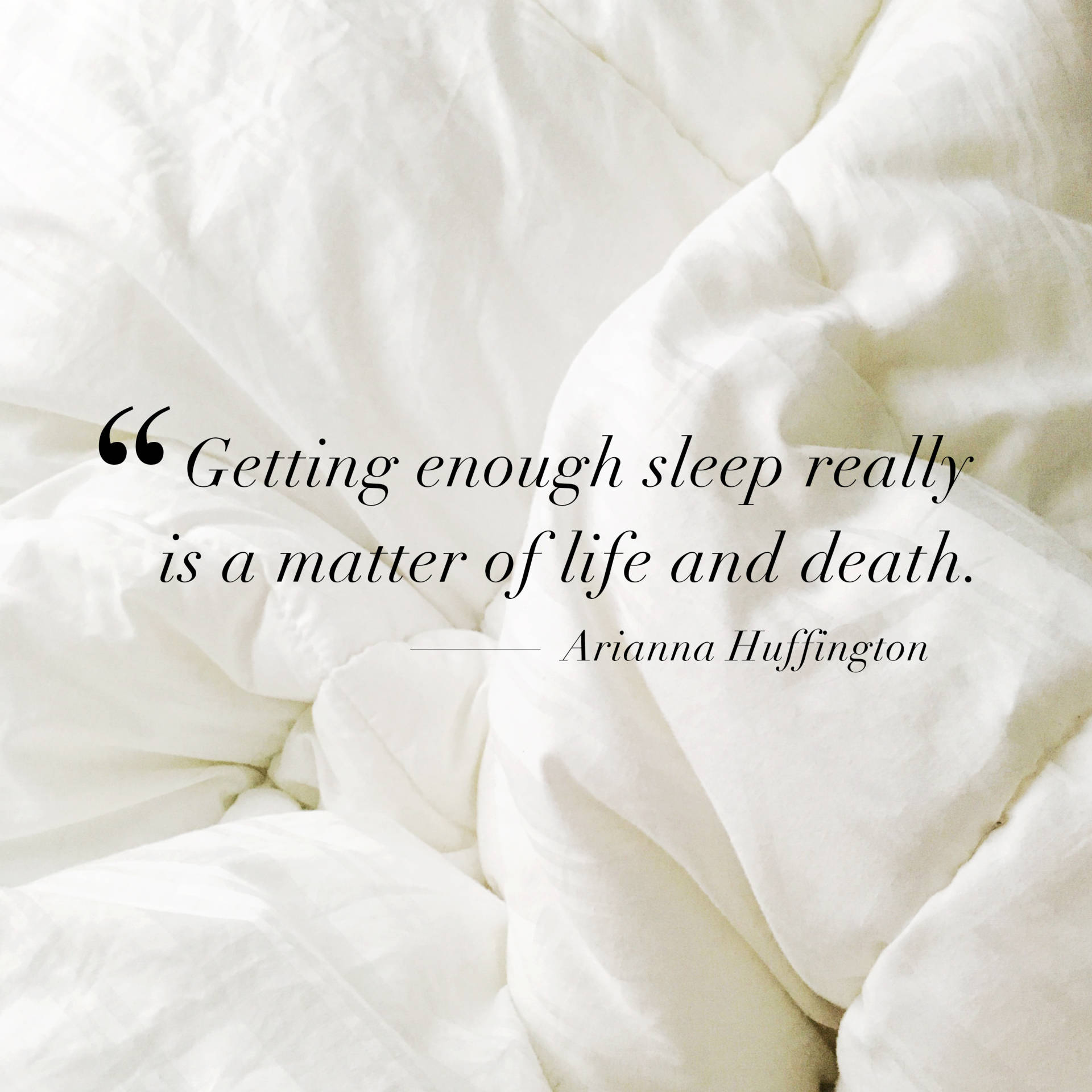 Getting enough sleep really is a matter of life and death - Arianna Huffington